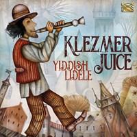 KLEZMER JUICE: Yiddish Lidele Klezmer Juice