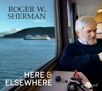 SHERMAN: Here & Elsewhere Sherman,Roger W.
