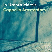 IN UMBRA MORTIS Cappella Amsterdam/Reuss