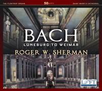 BACH: Lüneburg to Weimar Sherman,Roger W.